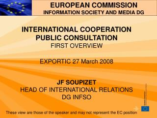 INTERNATIONAL COOPERATION  PUBLIC CONSULTATION FIRST OVERVIEW EXPORTIC 27 March 2008 JF SOUPIZET