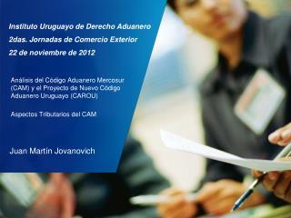 Instituto Uruguayo de Derecho Aduanero 2das. Jornadas de Comercio Exterior