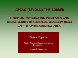 LIVING (BEYOND) THE BORDER EUROPEAN INTEGRATION PROCESSES AND