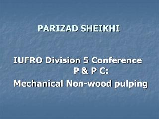 IUFRO Division 5 Conference                        P  & P C: Mechanical Non-wood pulping