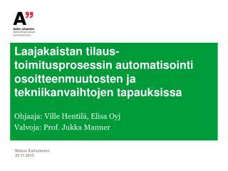 Ohjaaja: Ville Hentilä, Elisa Oyj Valvoja: Prof. Jukka Manner