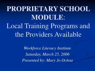 PROPRIETARY SCHOOL MODULE :  Local Training Programs and the Providers Available