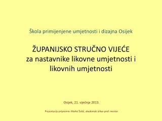 Osijek, 21. siječnja  2013 . Prezentaciju pripremio: Marko Šošić, akademski slikar-prof. mentor