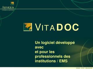 Un logiciel développé avec  et pour les professionnels des  institutions / EMS