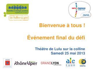 Bienvenue à tous ! Événement final du défi Théâtre de Lulu sur la colline Samedi 25 mai 2013