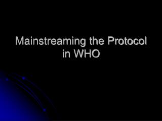 Mainstreaming the Protocol in WHO