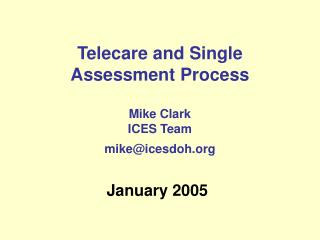 Telecare and Single Assessment Process Mike Clark ICES Team mike@icesdoh