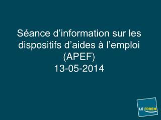 Séance d'information sur les dispositifs  d'aides à  l'emploi  ( APEF ) 13-05-2014