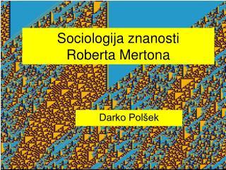 Sociologija znanosti  Roberta Mertona