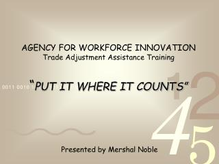 """AGENCY FOR WORKFORCE INNOVATION Trade Adjustment Assistance Training """" PUT IT WHERE IT COUNTS"""""""