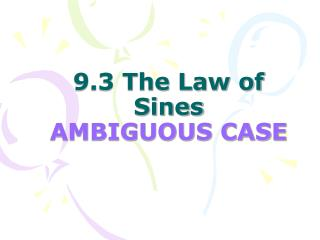 9.3 The Law of Sines AMBIGUOUS CASE