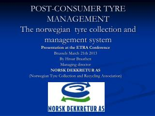 POST-CONSUMER TYRE MANAGEMENT The  norwegian tyre collection  and  management  system
