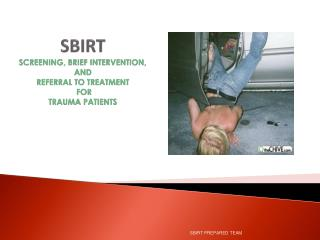 SBIRT  SCREENING , BRIEF INTERVENTION, AND REFERRAL TO  TREATMENT  FOR  TRAUMA PATIENTS