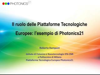 Il ruolo delle Piattaforme Tecnologiche Europee: l'esempio di Photonics21 Roberta Ramponi