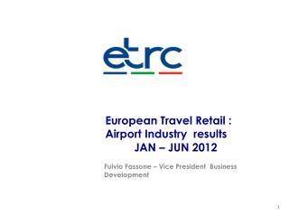 European Travel Retail :  Airport Industry  results  JAN – JUN 2012