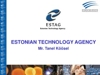 ESTONIAN TECHNOLOGY AGENCY Mr. Tanel Köösel