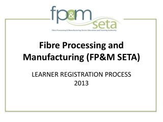Fibre Processing and Manufacturing (FP&M SETA)