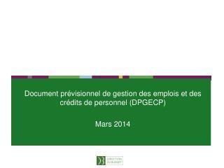 Document prévisionnel de gestion des emplois et des crédits de personnel (DPGECP) Mars 2014