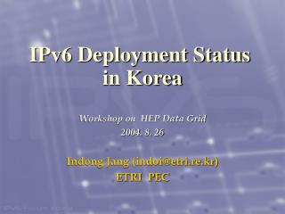 Workshop on  HEP Data Grid 2004. 8. 26 Indong Jang (indoi@etri.re.kr) ETRI  PEC
