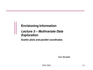 Envisioning Information Lecture 3 – Multivariate Data Exploration