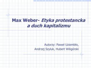 Max Weber-  Etyka protestancka a duch kapitalizmu