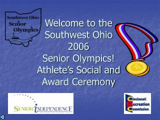 Welcome to the Southwest Ohio 2006  Senior Olympics! Athlete's Social and Award Ceremony