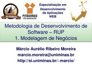 Metodologia de Desenvolvimento de Software – RUP 1. Modelagem de Negócios