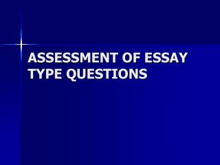 ASSESSMENT OF ESSAY TYPE QUESTIONS