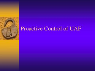 Proactive Control of UAF