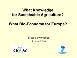 What Knowledge  for Sustainable Agriculture?  What Bio-Economy for Europe?