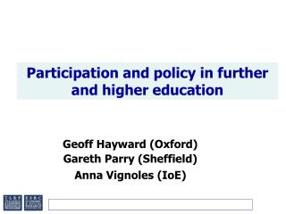Geoff Hayward (Oxford) Gareth Parry (Sheffield) Anna Vignoles (IoE)