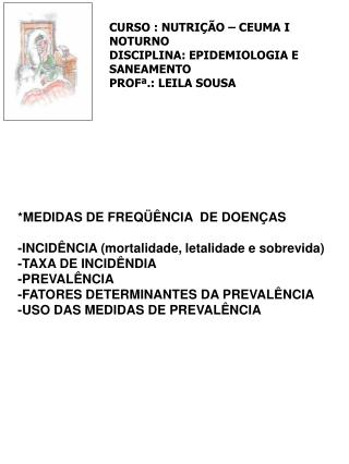 CURSO : NUTRIÇÃO – CEUMA I  NOTURNO DISCIPLINA: EPIDEMIOLOGIA E SANEAMENTO PROFª.: LEILA SOUSA