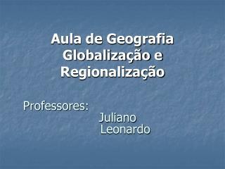 Professores:        Juliano            Leonardo