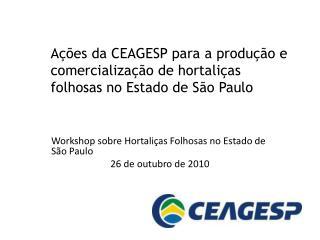 Ações da CEAGESP para  a produção e comercialização de hortaliças folhosas no Estado de São  Paulo