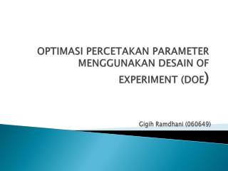 OPTIMASI PERCETAKAN PARAMETER  MENGGUNAKAN DESAIN OF EXPERIMENT (DOE )