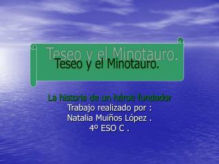 La historia de un héroe fundador Trabajo realizado por : Natalia Muiños López . 4º ESO C .
