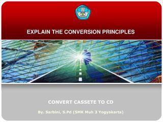 EXPLAIN THE CONVERSION PRINCIPLES