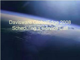 Davisware GlobalEdge 2008 Scheduling a Service Call