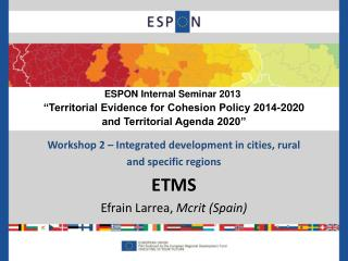 Workshop 2 � Integrated development in cities, rural  and specific regions ETMS