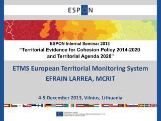 ETMS European Territorial Monitoring System EFRAIN LARREA, MCRIT