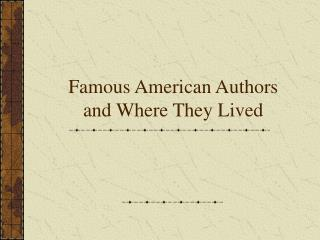 Famous American Authors and Where They Lived