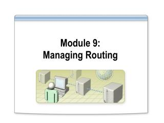 Module 9:  Managing Routing