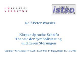 Rolf-Peter Warsitz    Körper-Sprache-Schrift:         Theorie der Symbolisierung