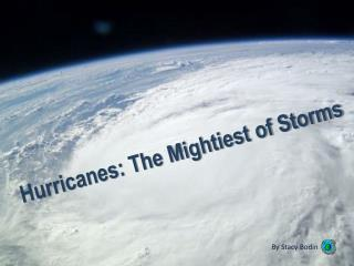 Hurricanes: The Mightiest of Storms
