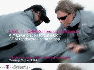 CEBC - II. CRM Konferencia, Budapest A magyar piacon forgalmazott  CRM-rendszerek bemutatása