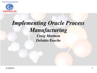 Implementing Oracle Process Manufacturing Craig Marmon Deloitte-Touche