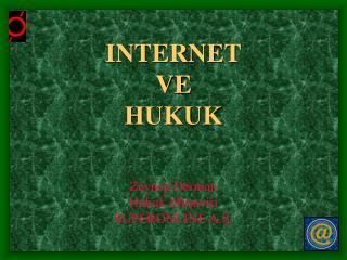 INTERNET VE   HUKUK Zeynep Derman Hukuk Müşaviri SUPERONLINE A.Ş.