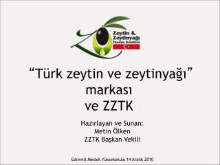 """"""" Türk zeytin ve zeytinyağı """"  markası ve ZZTK"""