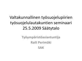 Valtakunnallinen työsuojelupiirien työsuojelulautakuntien seminaari 25.5.2009 Säätytalo