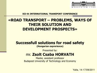 XII-th INTERNATIONAL TRANSPORT CONFERENCE «ROAD TRANSPORT – PROBLEMS, WAYS OF THEIR SOLUTION AND